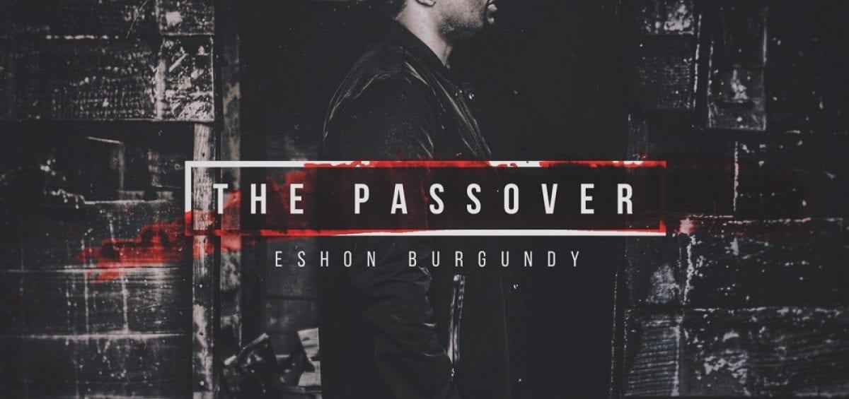 Lyric passover songs lyrics : Eshon Burgundy's 'The Passover' Album Review   @trackstarz ...